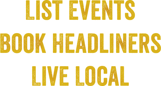 List events, book headliners, live local